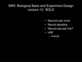 fMRI: Biological Basis and Experiment Design Lecture 13:  BOLD