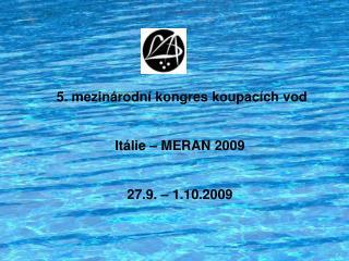 5. mezinárodní kongres koupacích vod Itálie – MERAN 2009 27.9. – 1.10.2009