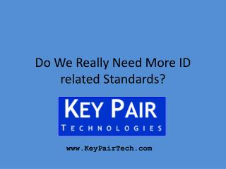 Do We Really Need More ID related Standards?