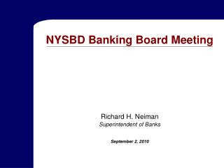 NYSBD Banking Board Meeting Richard H. Neiman Superintendent of Banks September 2, 2010