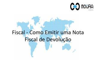 Fiscal - Como Emitir uma Nota Fiscal de Devolução