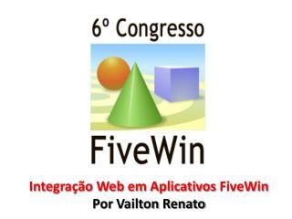 Integração Web em Aplicativos  FiveWin Por  Vailton  Renato