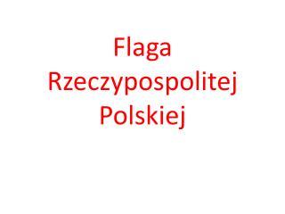 Flaga  Rzeczypospolitej  Polskiej