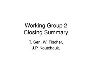 Working Group 2 Closing Summary
