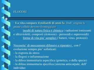 FLOGOSI Si classificano:  angioflogosi  e  istoflogosi, flogosi acuta e flogosi cronica .