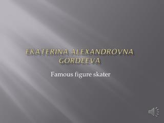 Ekaterina Alexandrovna Gordeeva