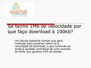Se tenho 1Mb de velocidade por que faço download à 100kb?