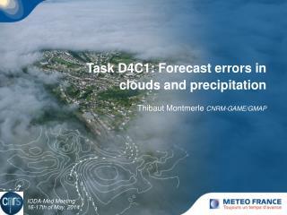 Task  D4C1:  Forecast errors  in  clouds  and  precipitation Thibaut Montmerle  CNRM-GAME/GMAP