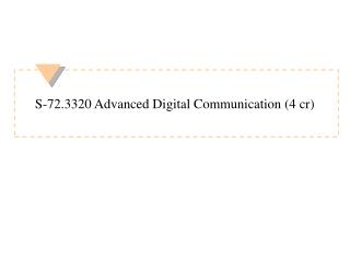 S-72.3320 Advanced Digital Communication 4 cr