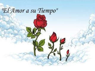 """""""El Amor a su Tiempo"""""""