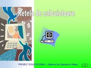 PROIECT EDUCA ŢIONAL –  Sisteme De Operare In Retea