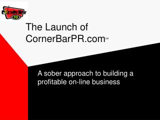 The Launch of	 CornerBarPR SM