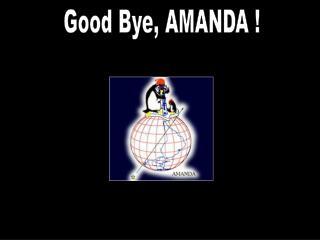 Good Bye, AMANDA !