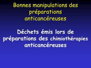 Bonnes manipulations des préparations anticancéreuses