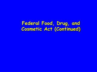 Federal Food, Drug, and Cosmetic Act (Continued)