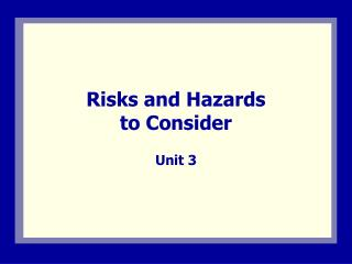 Risks and Hazards  to Consider