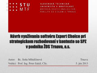 Autor: Bc.  So ?a Mihal?�nov� Ved�ci: Prof.  Ing.  Peter Sak �l, CSc.