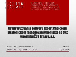 Autor: Bc.  So ňa Mihalčínová Vedúci: Prof.  Ing.  Peter Sak ál, CSc.