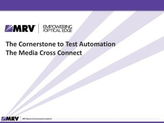 The Cornerstone to Test Automation The Media Cross Connect