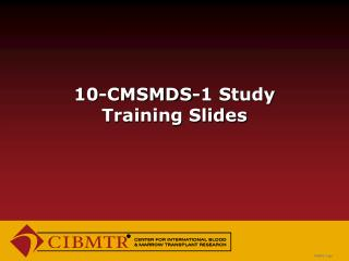 10-CMSMDS-1 Study  Training Slides