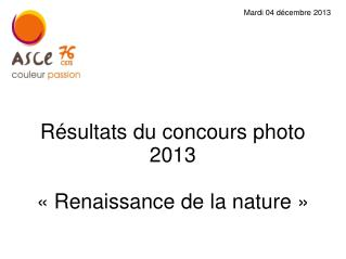 Résultats du concours photo 2013 «Renaissance de la nature»