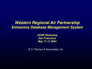 Western Regional Air Partnership Emissions Database Management System  CERR Workshop San Francisco May 11-12 2004