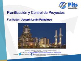 Planificación y Control de Proyectos Facilitador : Joseph Loján Paladines