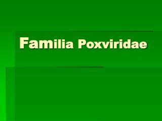 Fam ilia Poxviridae