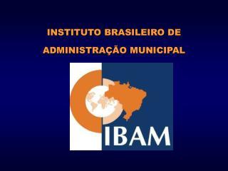 INSTITUTO BRASILEIRO DE  ADMINISTRAÇÃO MUNICIPAL DEZ / 2004