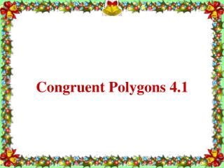 Congruent Polygons 4.1