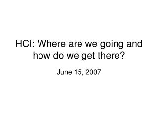 HCI: Where are we going and how do we get there