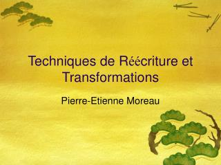Techniques de R éé criture et Transformations