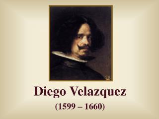 Diego Velazquez (1599 – 1660)