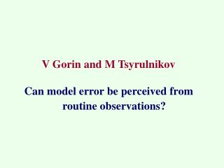 V Gorin and M Tsyrulnikov Can model error be perceived from routine observations?