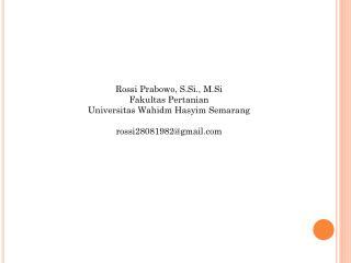 Rossi  Prabowo ,  S.Si .,  M.Si Fakultas Pertanian Universitas Wahidm Hasyim  Semarang