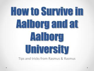 How to Survive in  Aalborg and at Aalborg University