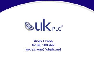 Andy Cross 07090 100 999 andy.cross@ukplc