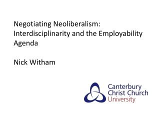 Negotiating Neoliberalism:  Interdisciplinarity and the Employability Agenda Nick Witham