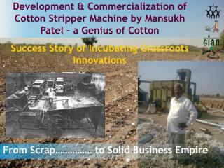 Development & Commercialization of Cotton Stripper Machine by Mansukh Patel – a Genius of Cotton