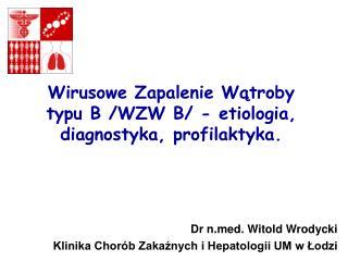Wirusowe Zapalenie Wątroby  typu B /WZW B/ - etiologia, diagnostyka, profilaktyka.