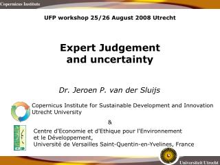 UFP workshop 25/26 August 2008 Utrecht  Expert Judgement and uncertainty