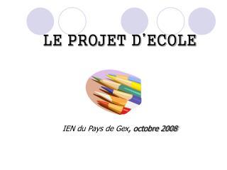 LE PROJET D'ECOLE IEN du Pays de Gex , octobre 2008