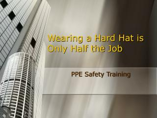 Wearing a Hard Hat is Only Half the Job