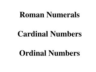 Roman Numerals Cardinal Numbers Ordinal Numbers