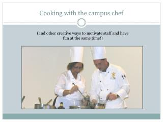 Cooking with the campus chef