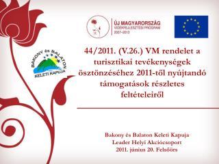 Bakony és Balaton Keleti Kapuja  Leader Helyi Akciócsoport 2011. június 20. Felsőörs