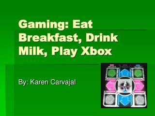 Gaming: Eat Breakfast, Drink Milk, Play Xbox
