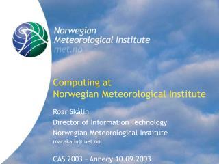 Computing at Norwegian Meteorological Institute
