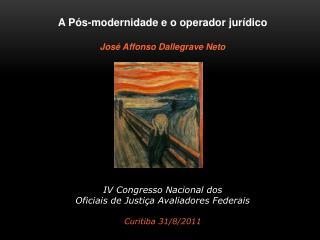 A Pós-modernidade e o operador jurídico José Affonso Dallegrave Neto IV Congresso Nacional dos