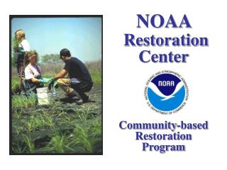 NOAA  Restoration Center Community-based Restoration Program